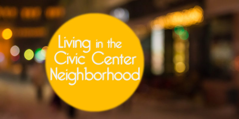 Living in the Civic Center Neighborhood