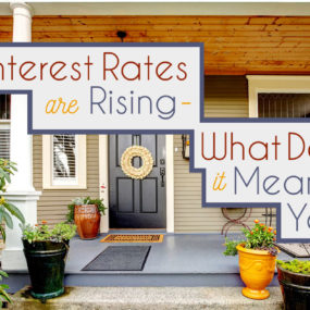 Interest Rates are Rising - What does it mean for you?