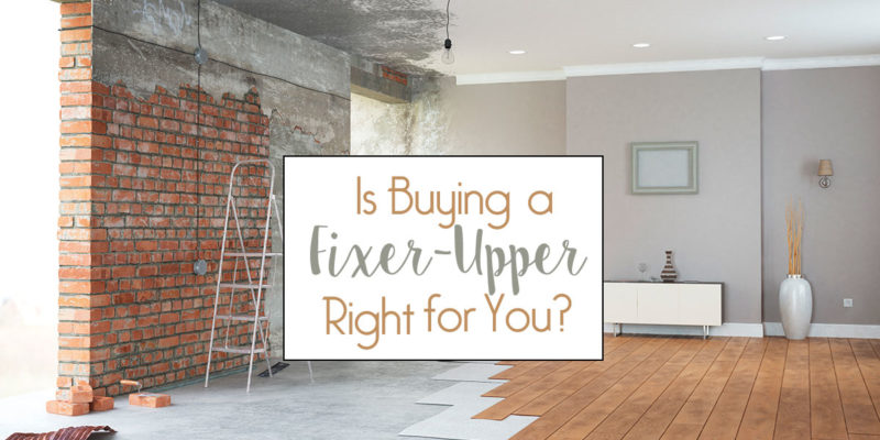 Is Buying a Fixer-Upper Right for You?