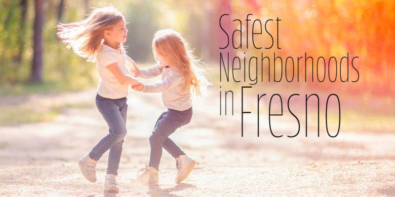 Safest Neighborhoods in Fresno