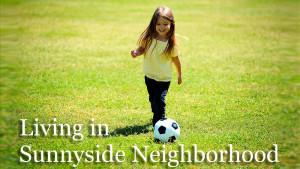 Living in Sunnyside Neighborhood