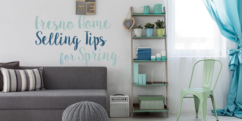 Fresno Home Selling Tips for Spring