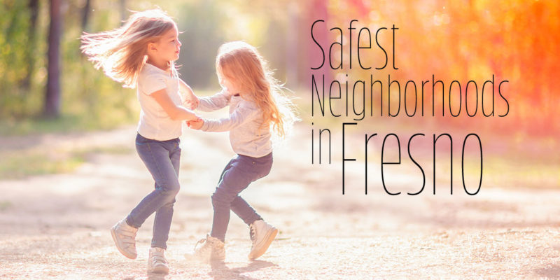 Safest Neighborhoods in Fresno