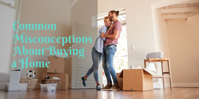 Common Misconceptions About Buying a Home